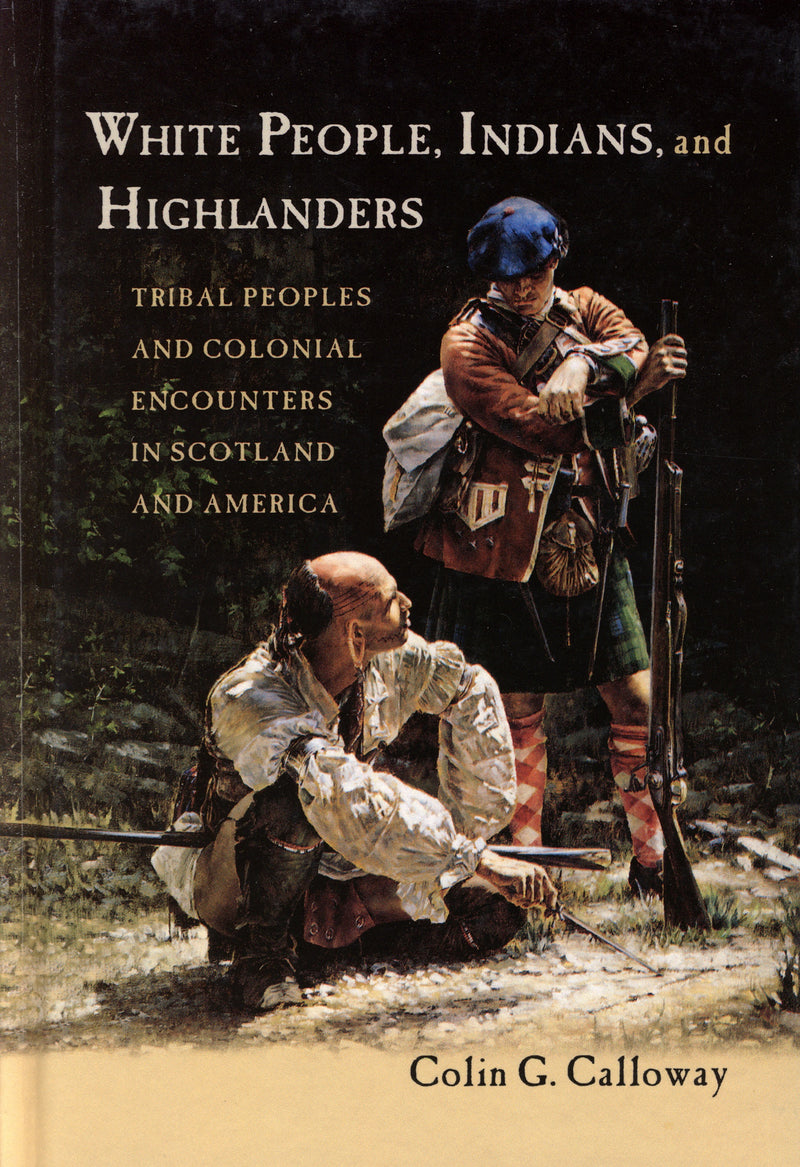 White People, Indians and Highlanders: Tribal Peoples and Colonial Encounters in Scotland and America