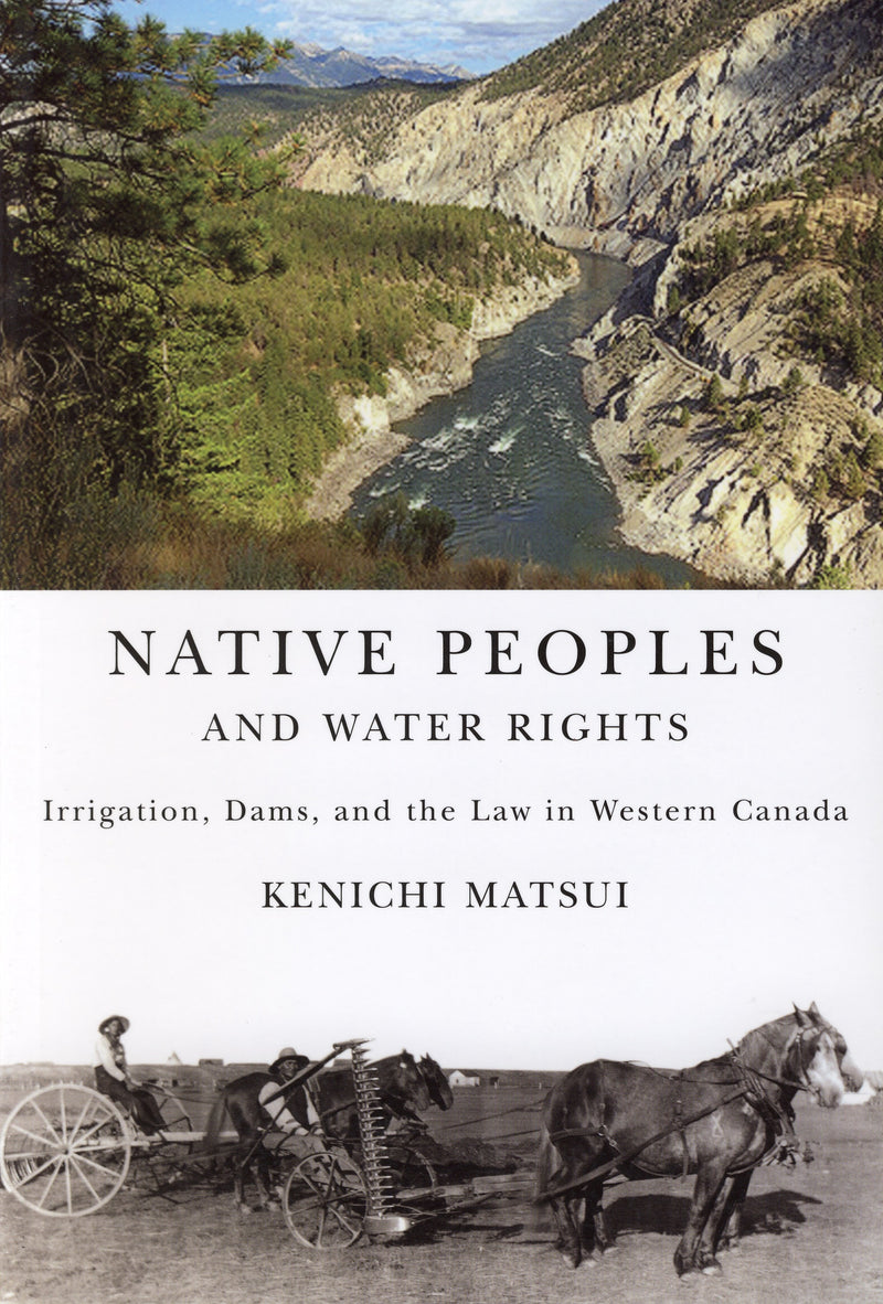Native Peoples and Water Rights: Irrigation, Dams, and the Law in Western Canada