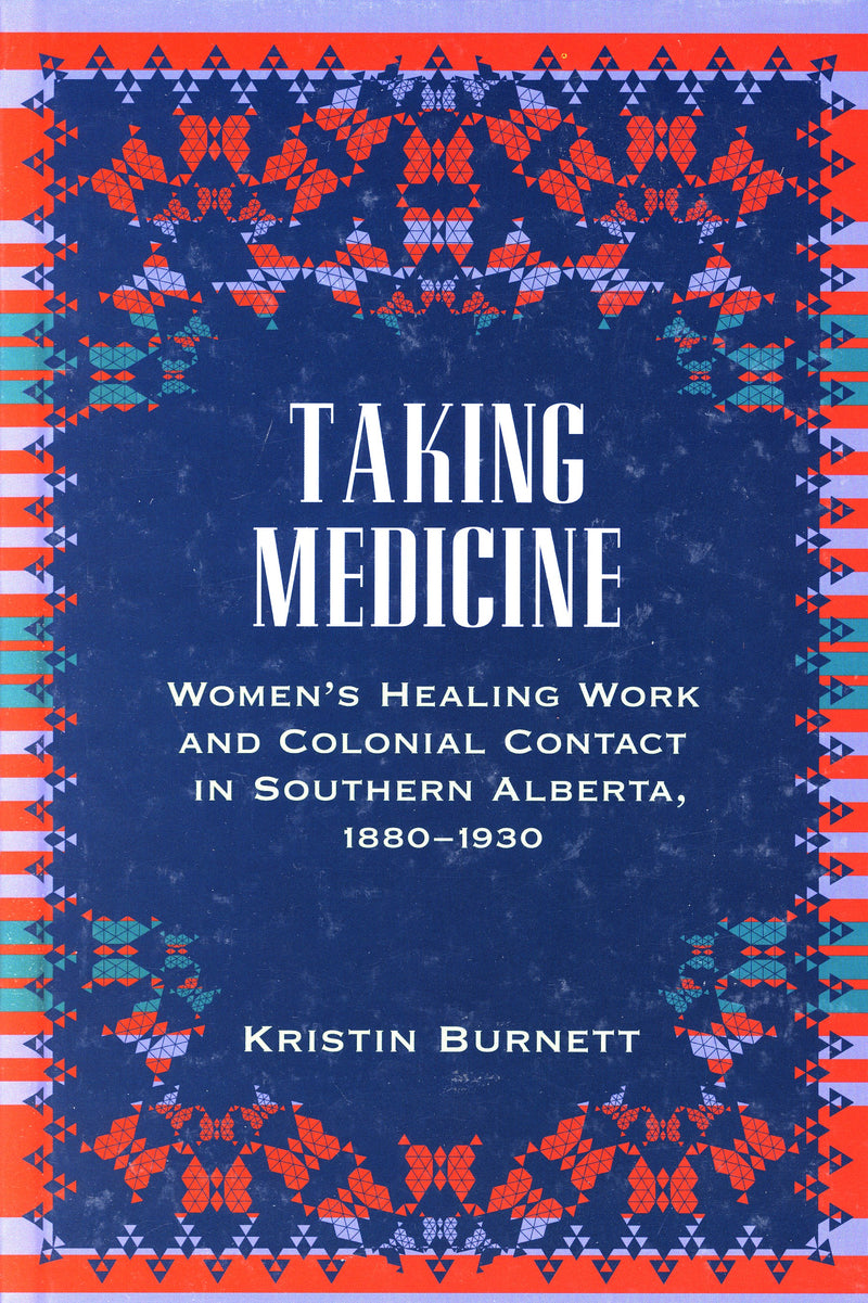 Taking Medicine: Women's Healing Work and Colonial Contact in Southern Alberta, 1880-1930