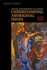 Applied Anthropology in Canada: 2nd Ed.