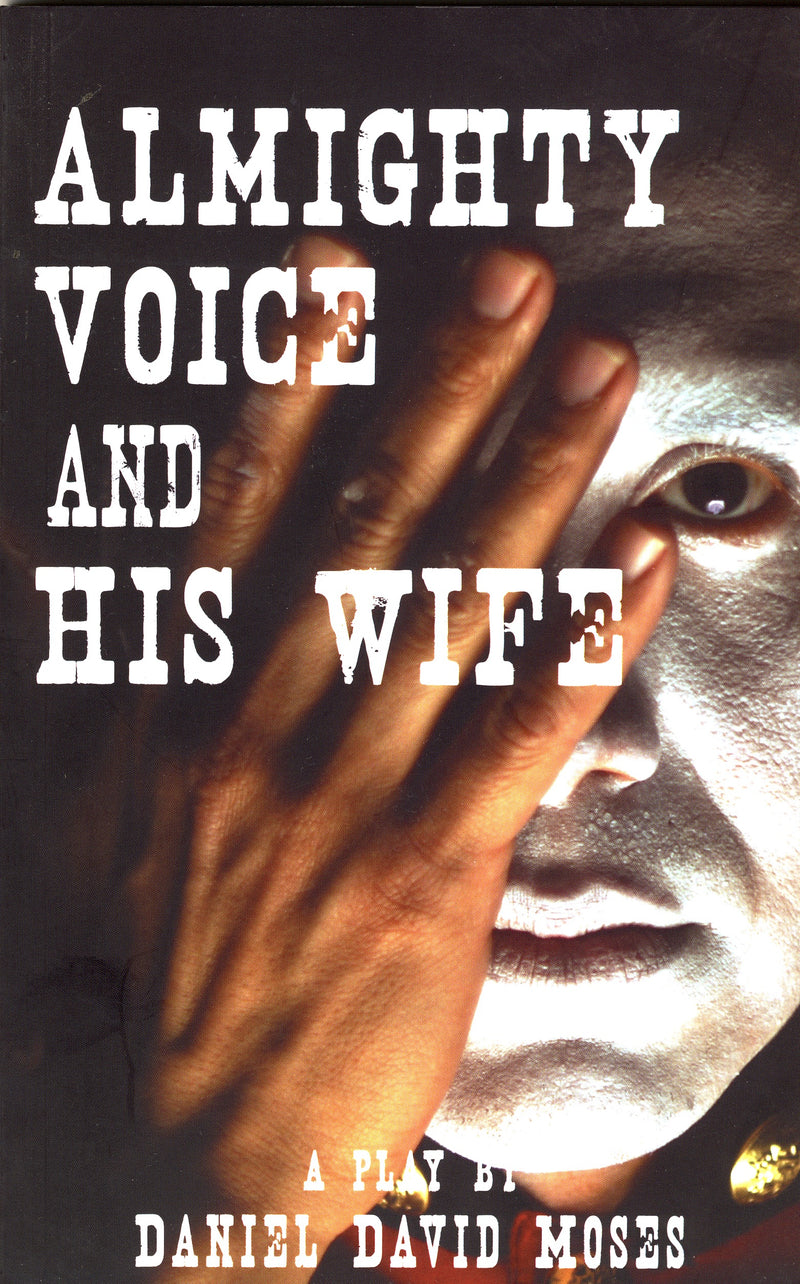 Almighty Voice & His Wife: A Play