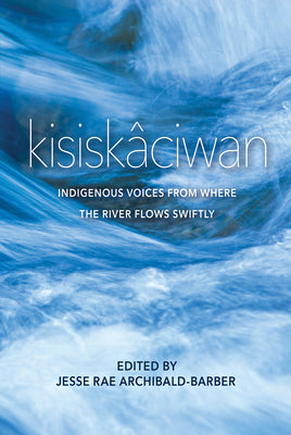 Kisiskaciwan: Indigenous Voices From Where the