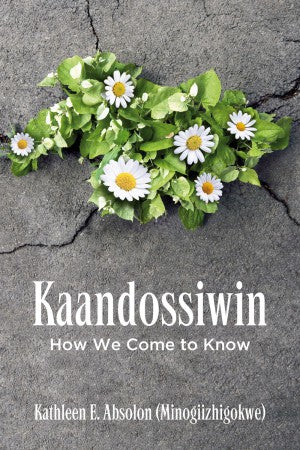Kaandossiwin: How We Come to Know pb