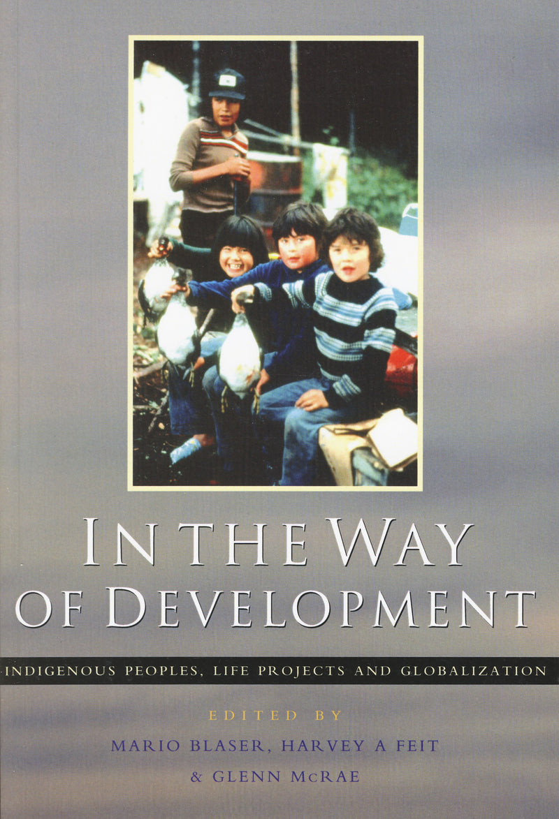 In the Way of Development: Indigenous Peoples, Life Projects, and Globalization