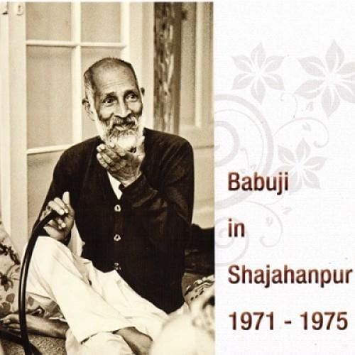 Babuji in Shahjahanpur : 1971 - 1975 - Audio Talks - hfnl!fe