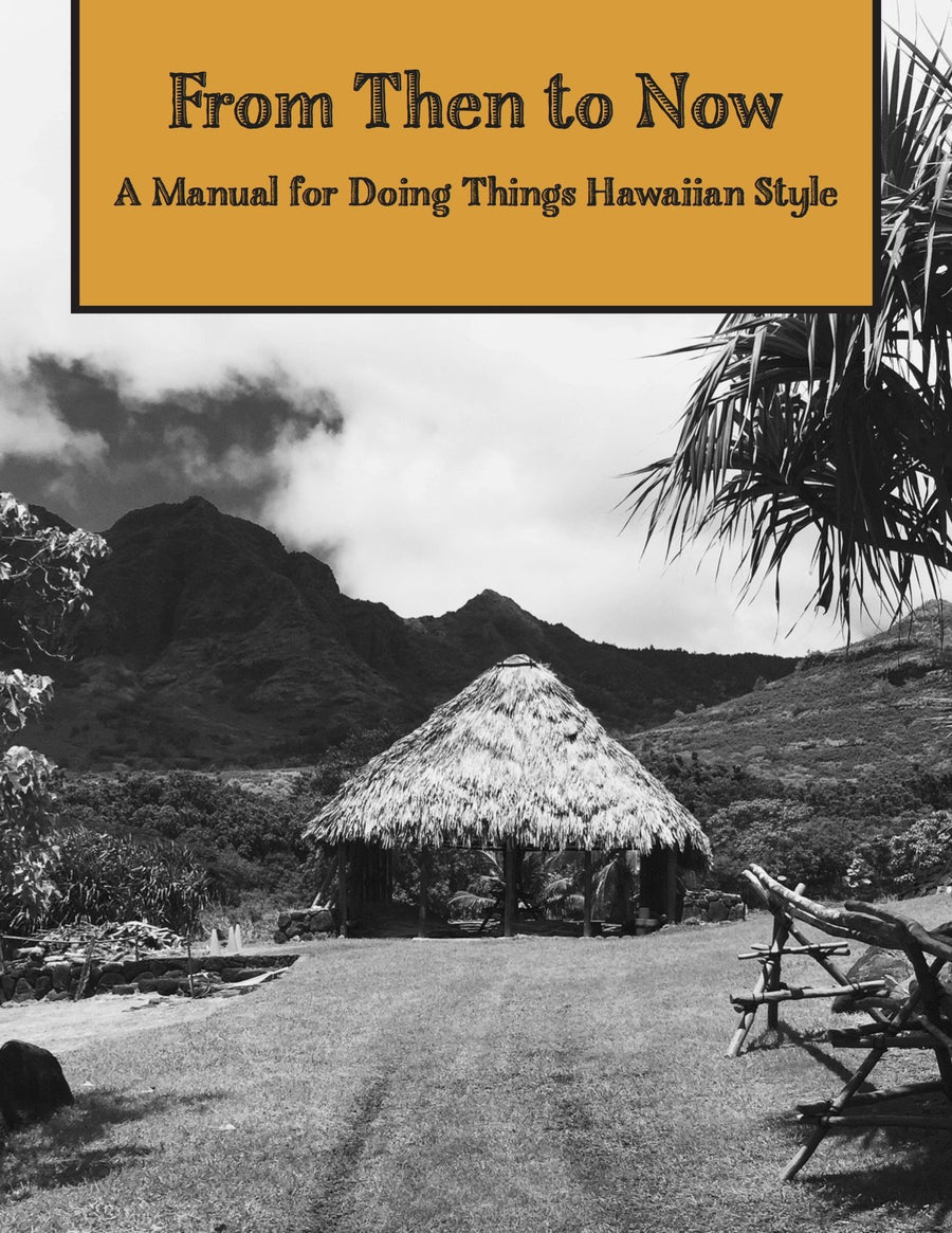 From Then to Now A Manual For Doing Things Hawaiian Style