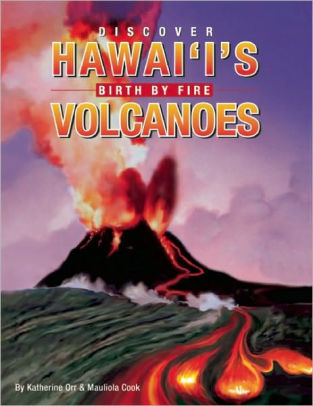 Discover Hawaiʻi's Volcanoes, Birth By Fire