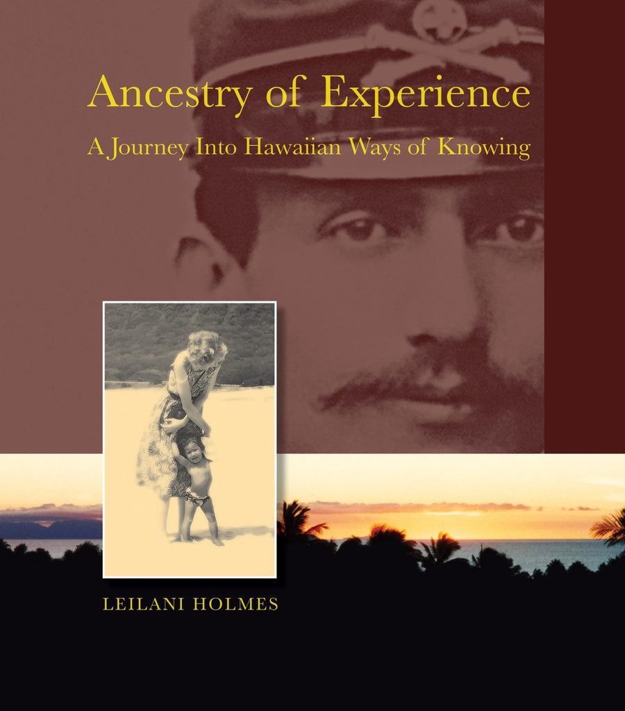 Ancestry of Experience: A Journey Into Hawaiian Ways of Knowing