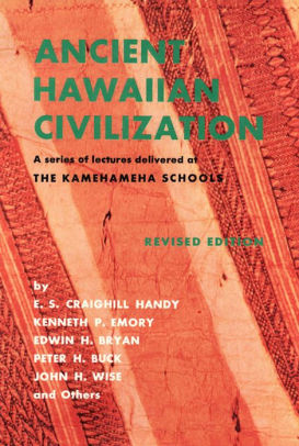 Ancient Hawaiian Civilizations: A series of lectures delivered at The Kamehameha Schools