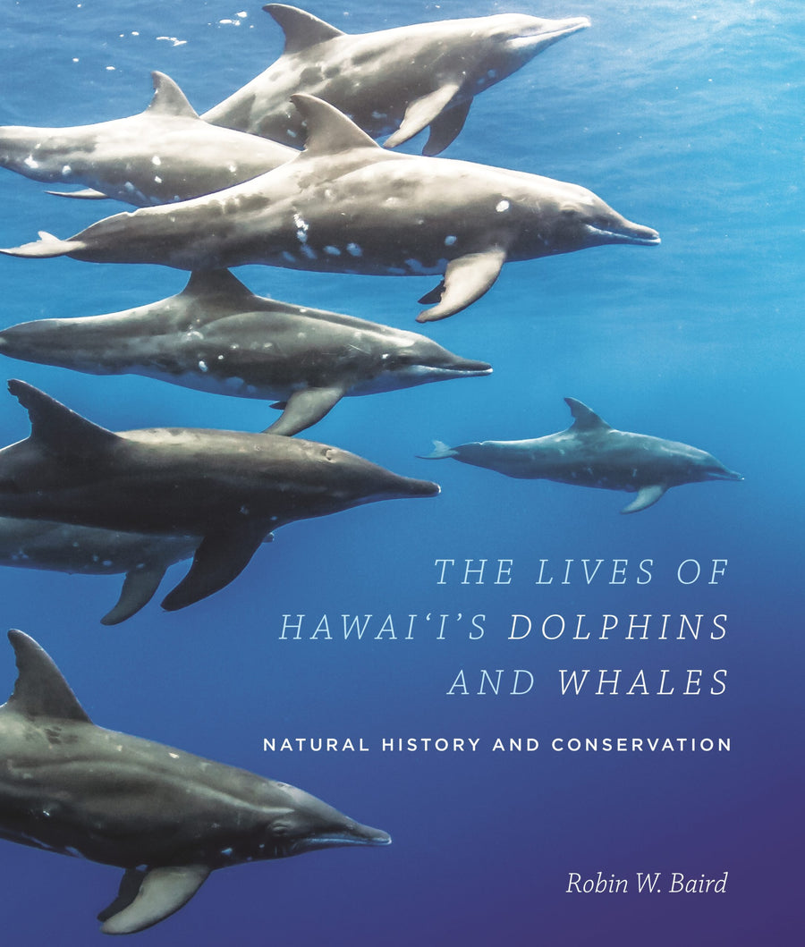 Lives of Hawai'i's Dolphins and Whales: Natural History and Conservation, The