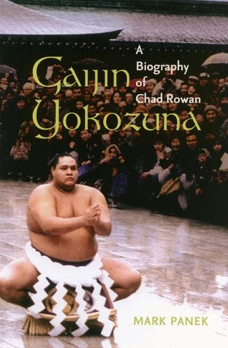 Gaijin Yokozuna: A Biography of Chad Rowan