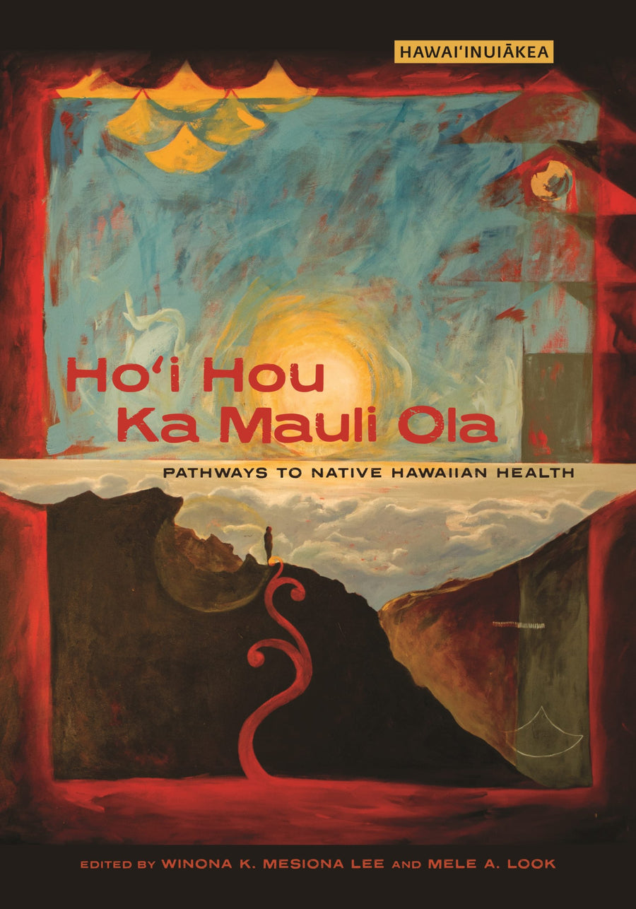 Ho'i Hou Ka Mauli Ola: Pathways to Native Hawaiian Health