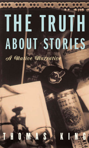 Truth About Stories: A Native Narrative, The