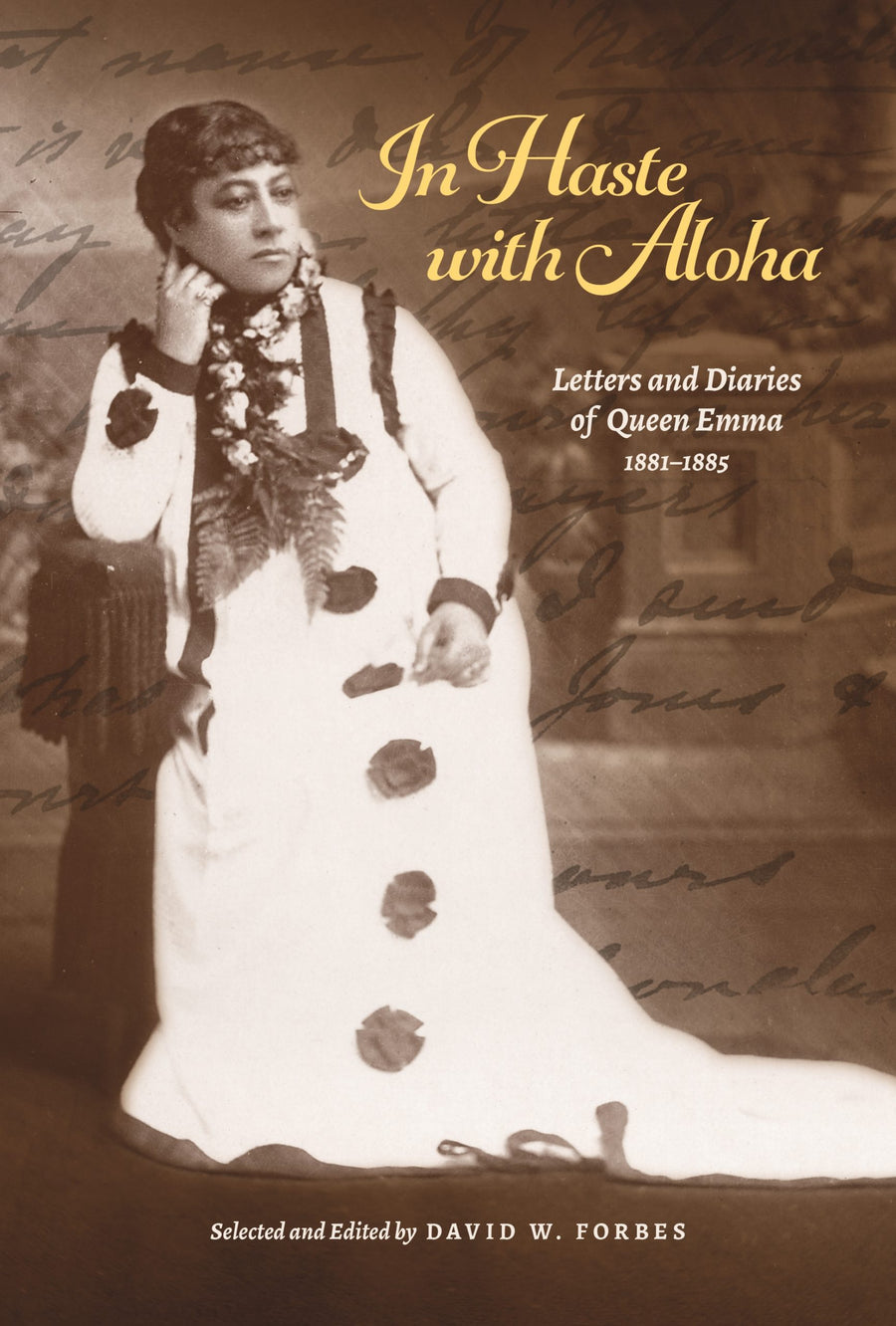 In Haste with Aloha: Letters and Diaries of Queen Emma, 1881–1885