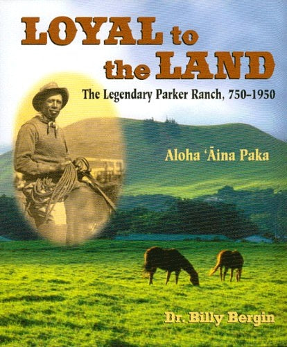Loyal to the Land: Legendary Parker Ranch, 1750-1950