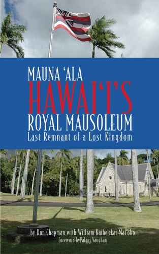Mauna ʻAla Hawaiʻi's Royal Mausoleum Last Remnant of a Lost Kingdom