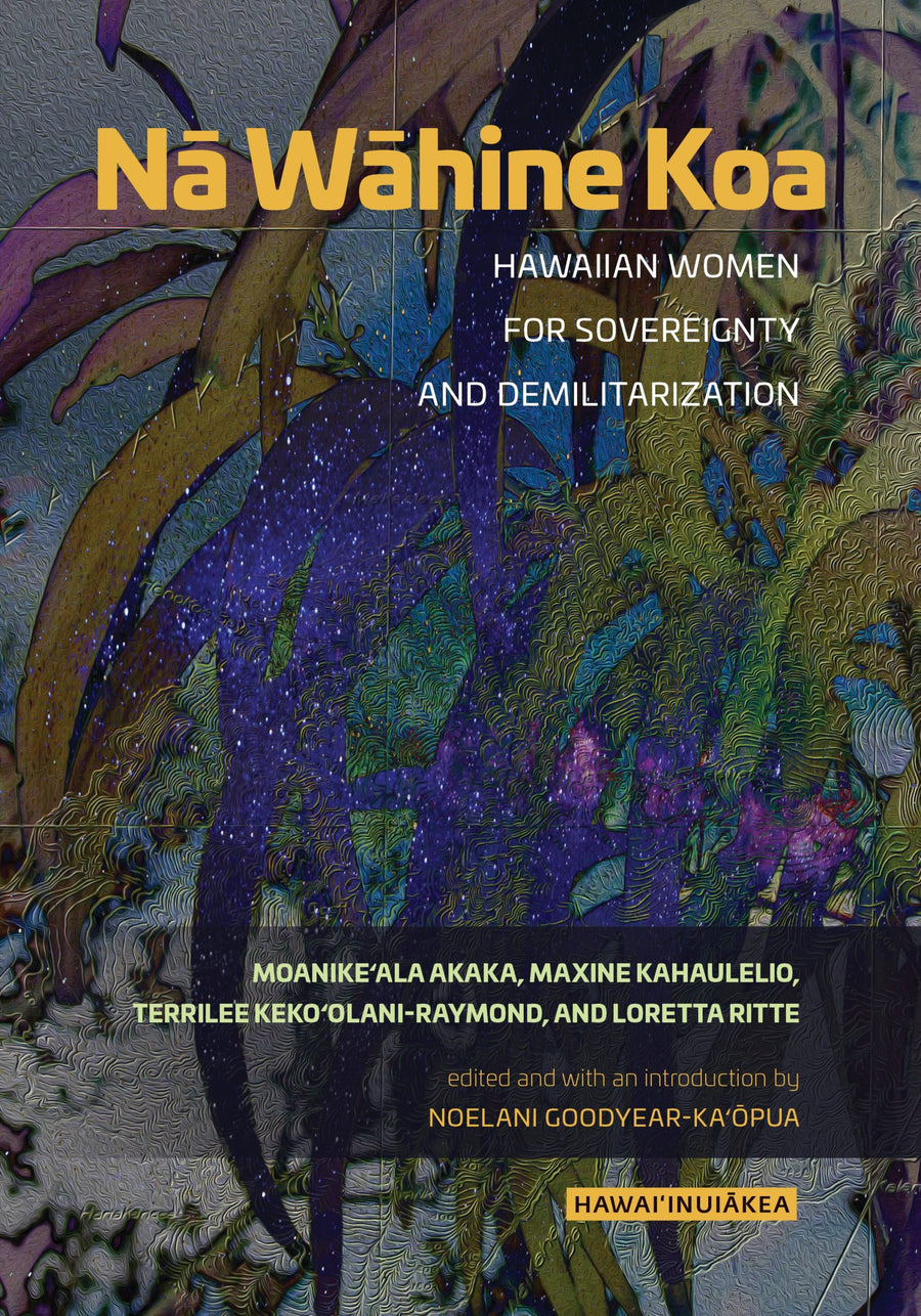 Nā Wāhine Koa: Hawaiian Women for Sovereignty and Demilitarization