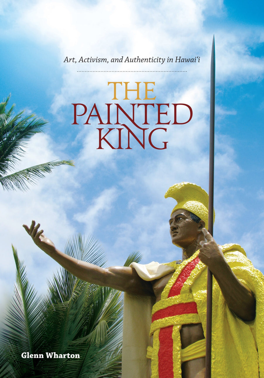 Painted King: Art, Activism, and Authenticity in Hawaiʻi, The