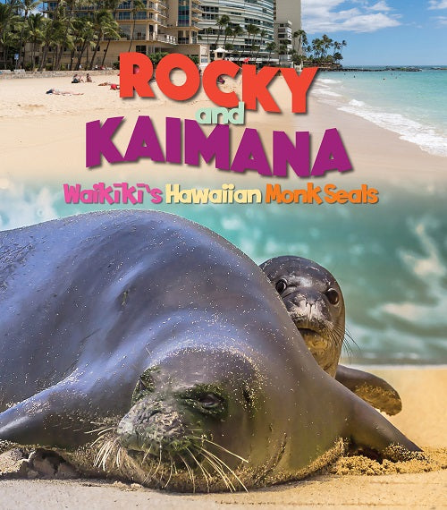 Rocky and Kaimana: Waikīkī's Hawaiian Monkseals