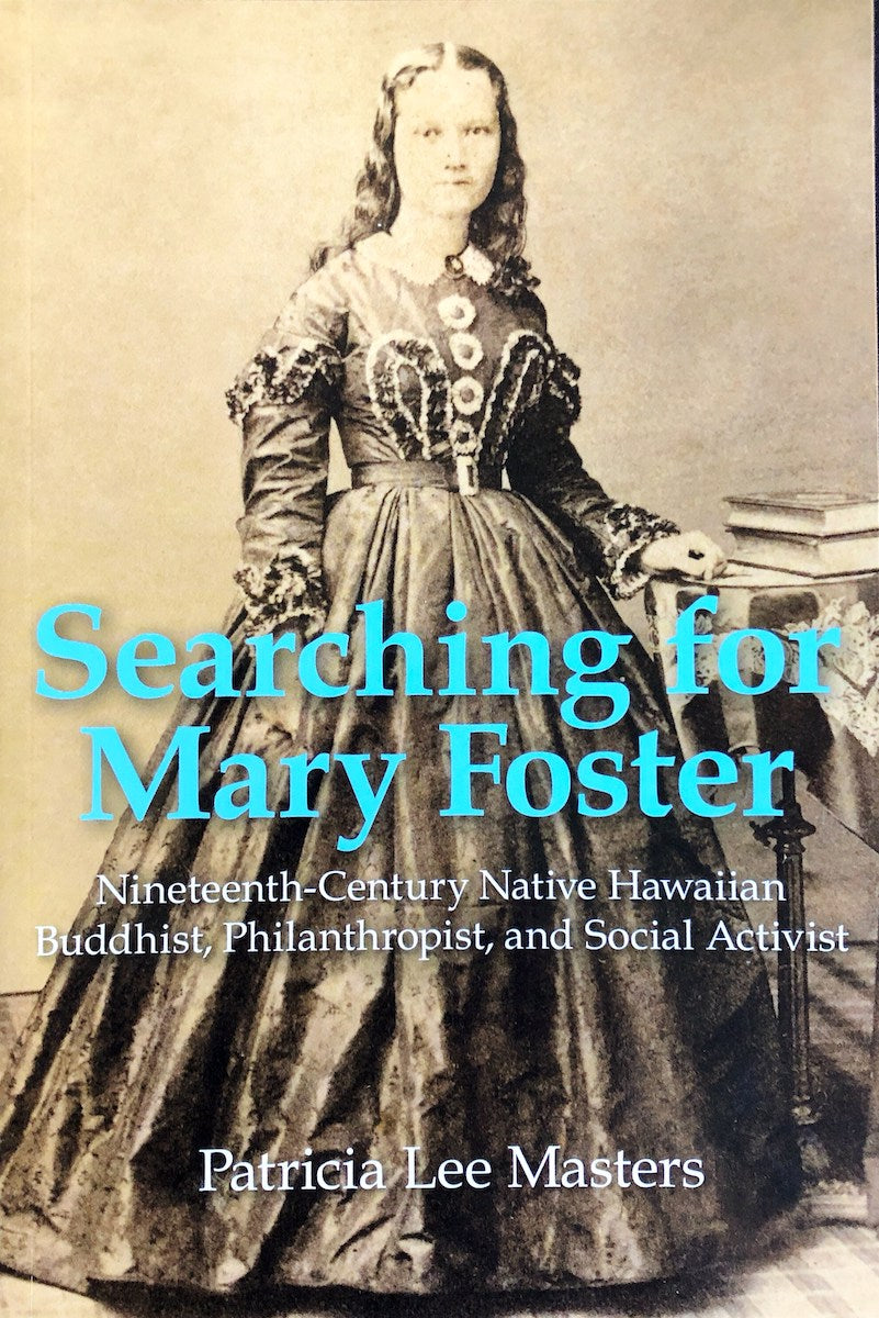 Searching for Mary Foster: Nineteenth-Century Native Hawaiian Buddhist, Philanthropist, and Social Activist