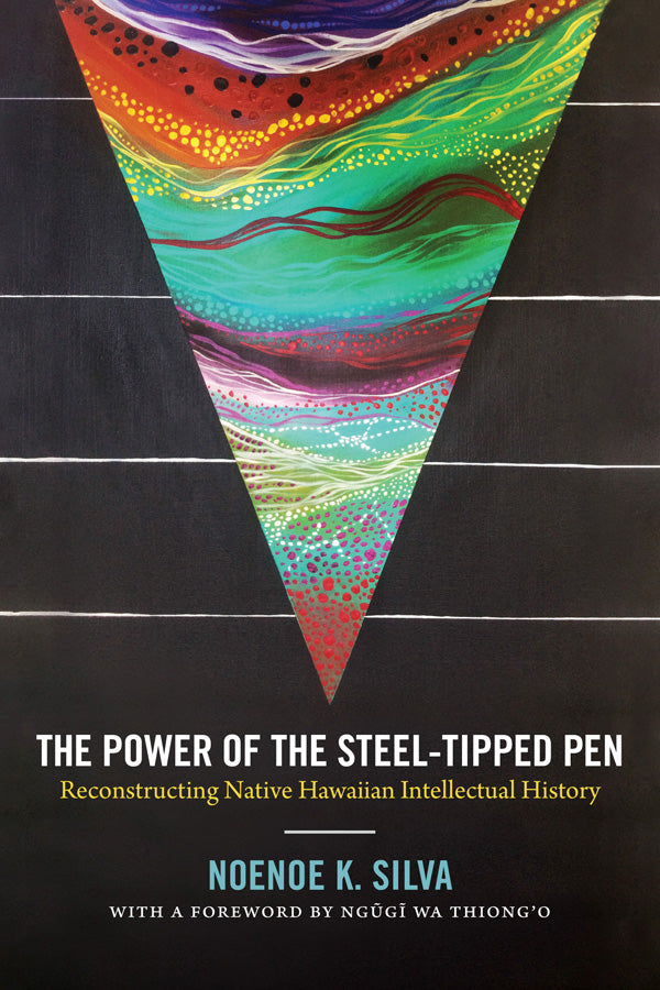 Power of the Steel-tipped Pen: Reconstructing Native Hawaiian Intellectual History, The