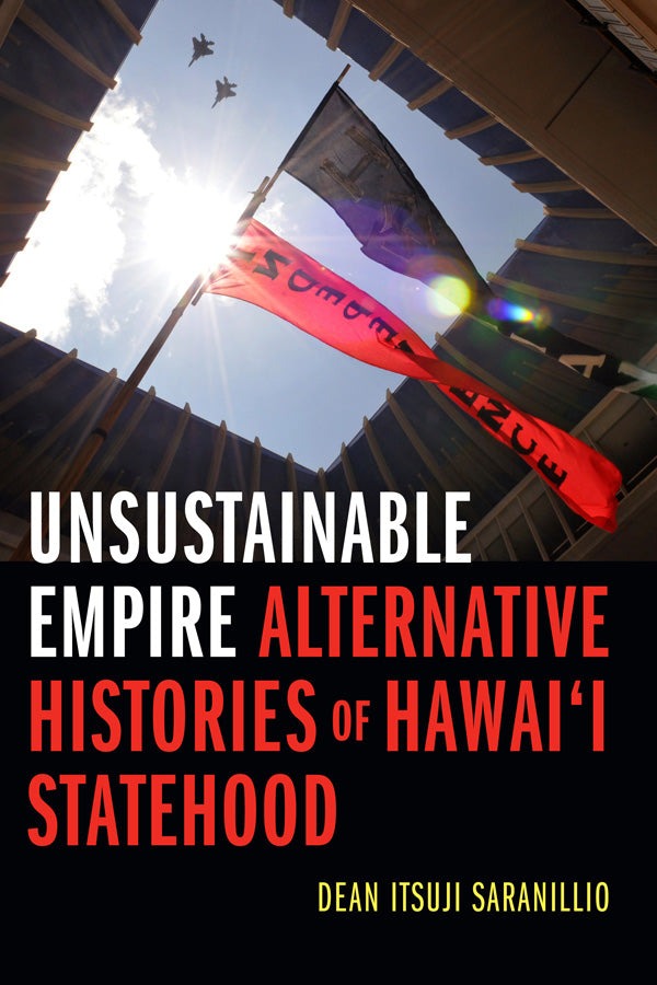 Unsustainable Empire: Alternative Histories of Hawai'i Statehood