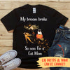 My Broom Broke - Cat - Personalized Custom T-Shirt