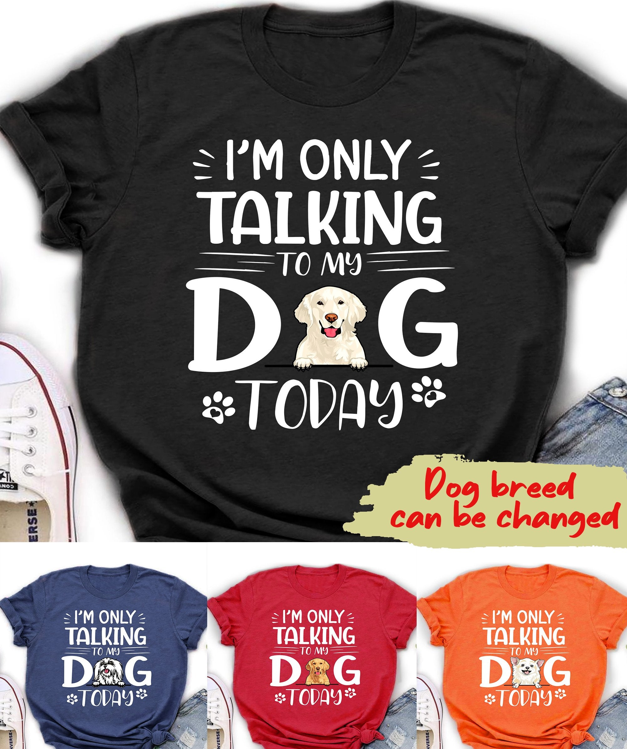I'M ONLY TALKING TO MY DOG TODAY - PERSONALIZED CUSTOM UNISEX CLASSIC T-SHIRT