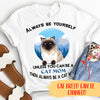 UNLESS YOU CAN BE A CAT MOM - PERSONALIZED CUSTOM T-SHIRT
