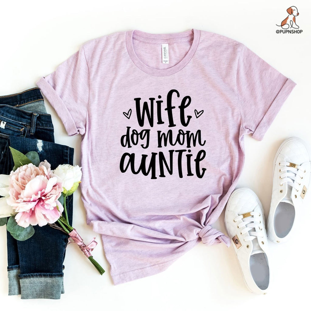 Wife, Dog, Mom, Auntie T-Shirt - Quick Delivery - Pup n Shop