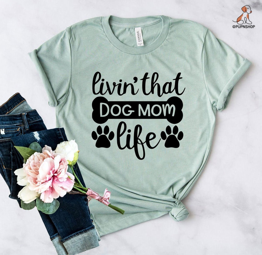 Livin That Dog Mom Life T-Shirt - Quick Delivery - Pup n Shop