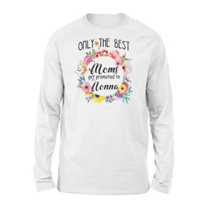 Only the best mom get promoted to nonna - Standard Long Sleeve - Family Presents