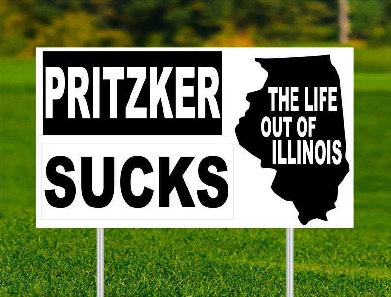 Pritzker Sucks The Life Out Of Illinois with Illinois outline corrugated yard lawn sign 24 X 18