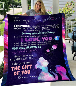 Blanket - Special for daughter from mom - To My Daughter Life Gave Me The Gift Of You Love Mom Blanket