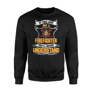 If You Are Not A Firefighter Fleece Sweatshirt - Family Presents