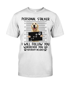 Golden Retriever Personal Stalker - Standard T-shirt