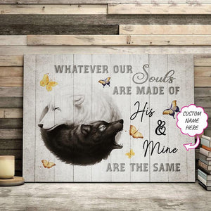 Personalized Canvas - Whatever our souls are made of his and mine are the same - Anniversary , Christmas gift, Birthday gift to whife/husband, friends