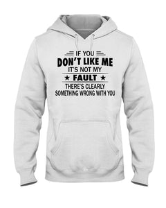 If You Don't Like Me It's Not My Fault Hooded Sweatshirt