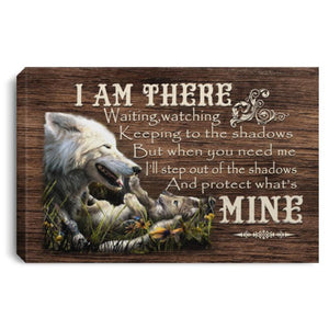 I Am There Waiting And Protect Whats Mine Framed Canvas – Unframed Canvas – Wolf Wall Art