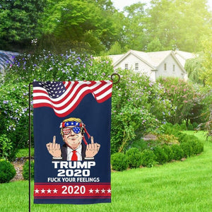 Trump 2020 Fuck Your Feelings Garden Flag, Garden Yard Lawn Outdoor Decoration- Garden Flag House Flag