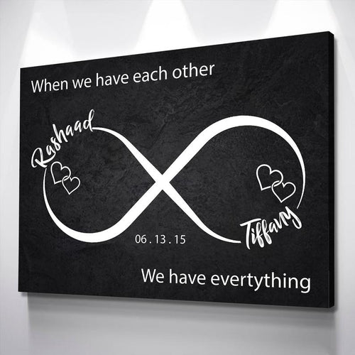 Personalized When We Have Each Other Canvas Wall Art, Infinity Love, Romantic Wall Art, Anniversary Gift, Couples Gift, Wedding Gift Canvas - Custom your names and date
