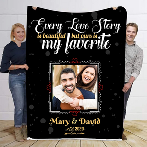 Personalized Blanket - Every Love Story Is Beautiful But ours is my favorite - Custom with your photo