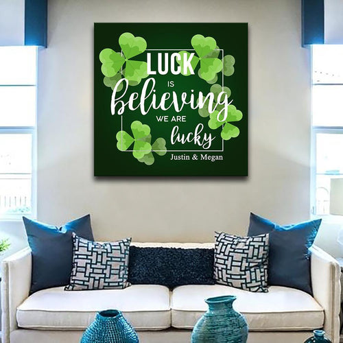 Luck Is Believing We Are Lucky Canvas