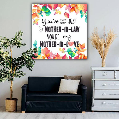 Mother-in-law Canvas You're more than just mother-in-law you're my mother-in-love Matte Canvas - Family Presents