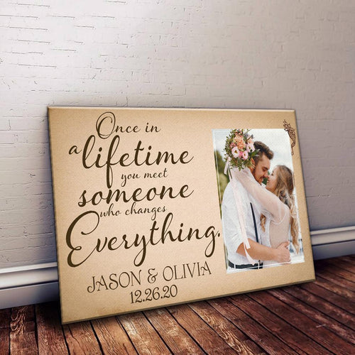 Personalized Custom Canvas Once In A Life Time you meet someone who changes everything Matte Canvas - Family Presents