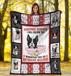 Dog Blanket Personal Stalker I Will Follow You Boston Terrier Dog Bathroom Fleece Blanket