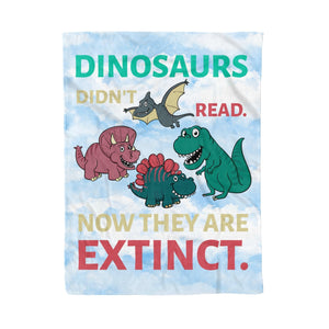 Dinosaurs Didn't Read Now They're Extinct Funny Gift for Kids Childs Love Dinosaurs - Fleece Blanket
