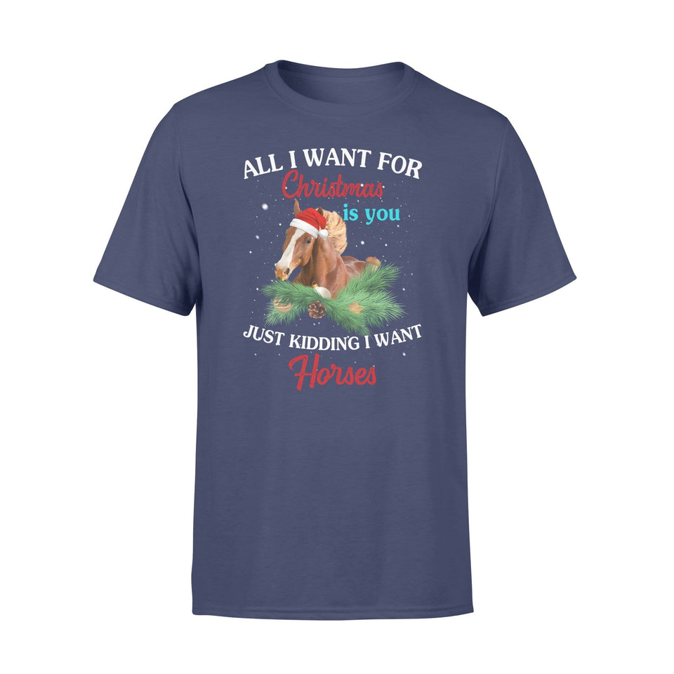 All I want for Christmas is you just kidding I want horses - Standard T-shirt - Family Presents