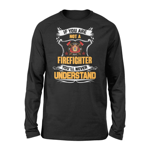 If You Are Not A Firefighter Long Sleeve - Family Presents