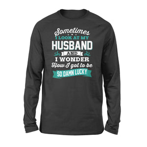 Sometimes I Look At My Husband Standard Long Sleeve